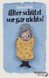 Alter schützt vor gar nichts! - Satirische Omageschichten bei Amazon